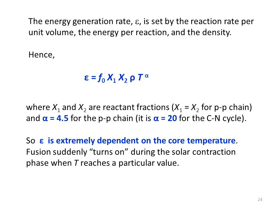 The energy generation rate,, is set by the reaction rate per unit volume, the energy per reaction, and the density. Hence, ε = f 0 X 1 X 2 ρ T α where