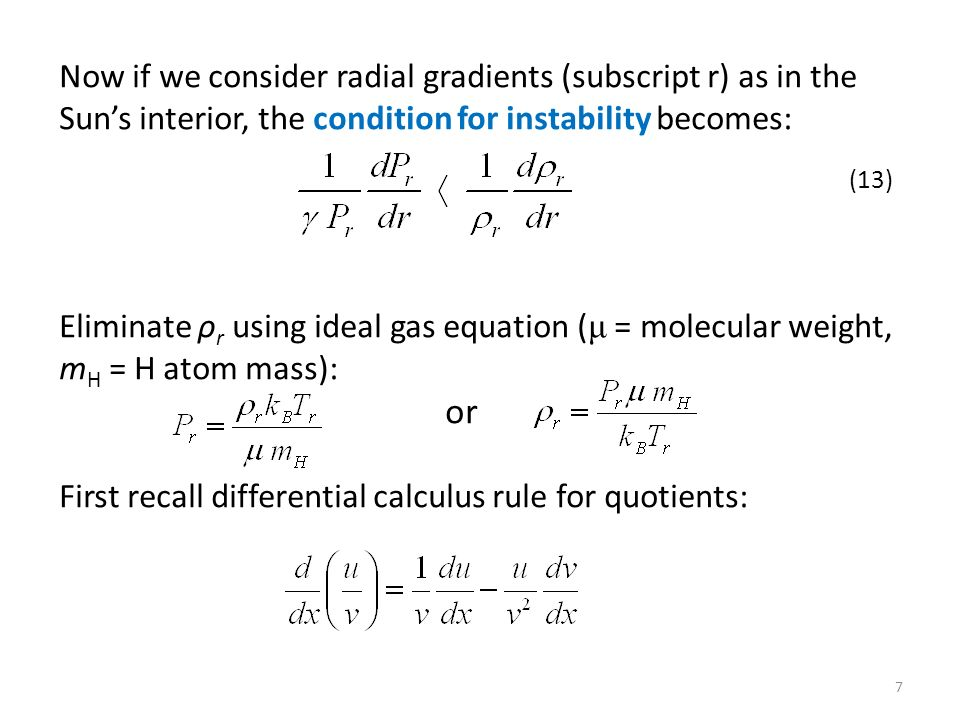Now if we consider radial gradients (subscript r) as in the Suns interior, the condition for instability becomes: Eliminate ρ r using ideal gas equati