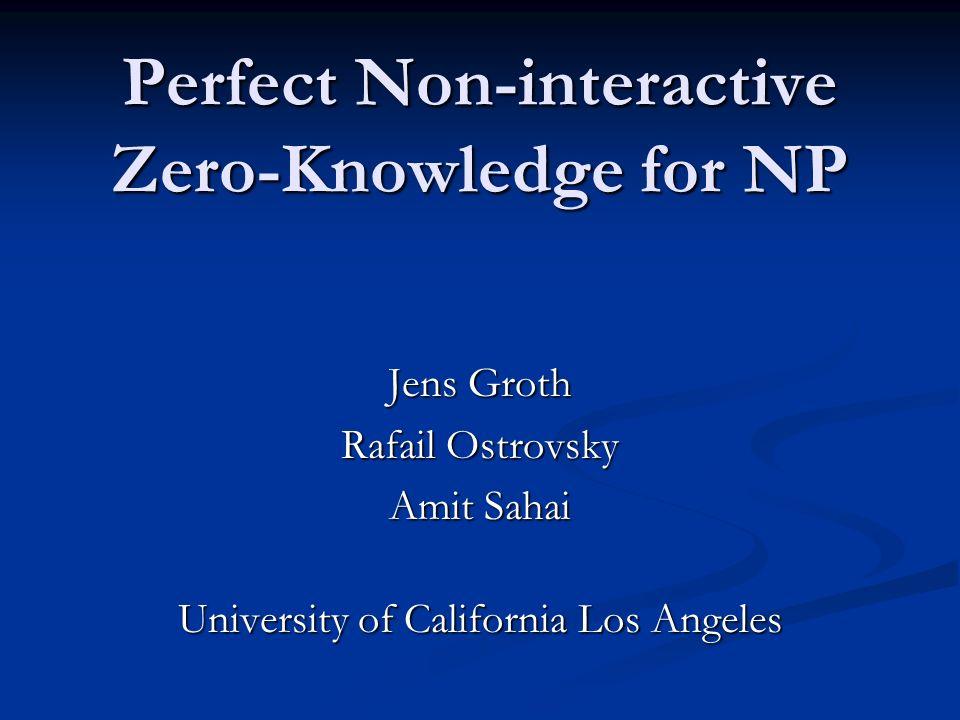 Perfect Non-interactive Zero-Knowledge for NP Jens Groth Rafail Ostrovsky Amit Sahai University of California Los Angeles