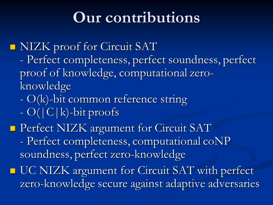 Our contributions NIZK proof for Circuit SAT - Perfect completeness, perfect soundness, perfect proof of knowledge, computational zero- knowledge - O(