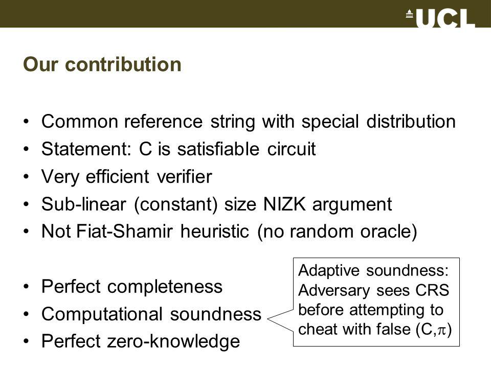 Circuit with NAND-gates commit(a 1,…,a N,b 1,…,b N ) commit(b 1,…,b N,0,…..,0) commit(u 1,…,u N,0,…..,0) NIZK argument for u N = 1 NIZK argument for everything else consistent a1a1 a2a2 a3a3 a4a4 b1b1 b2b2 b3b3 b4b4 u1u1 u3u3 u2u2 u4u4