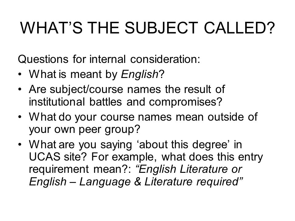 WHATS THE SUBJECT CALLED. Questions for internal consideration: What is meant by English.