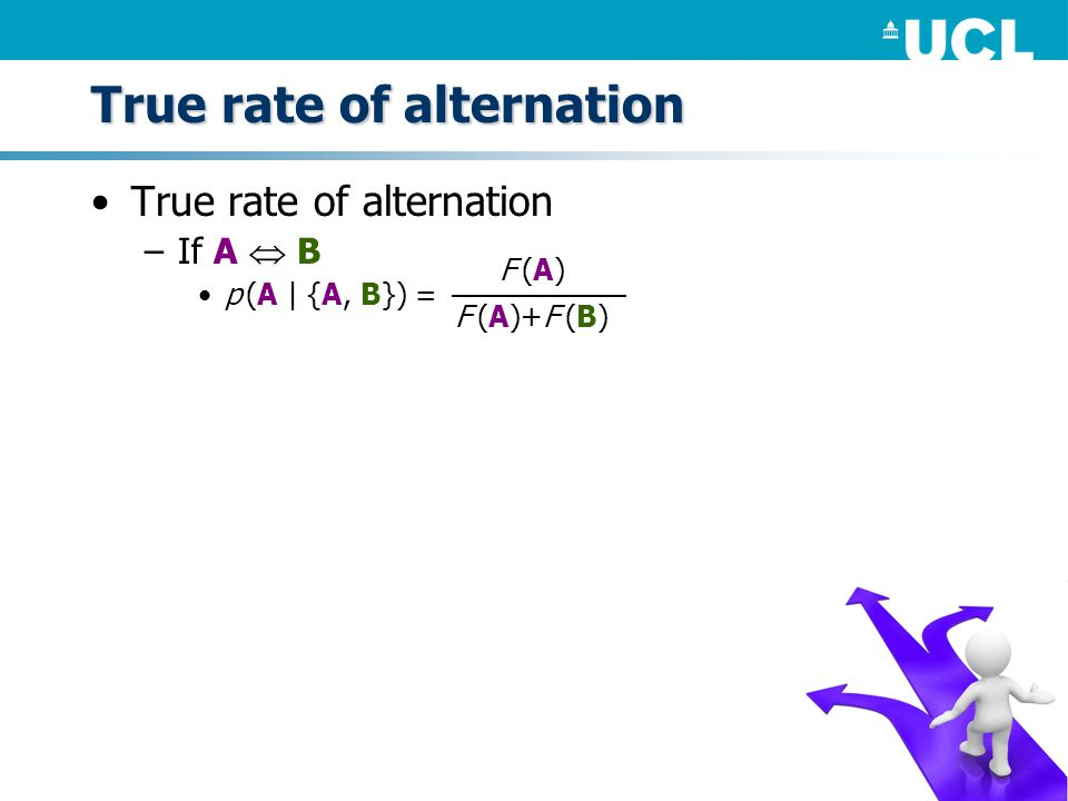 True rate of alternation –If A B p (A | {A, B}) = F (A) F (A)+F (B)