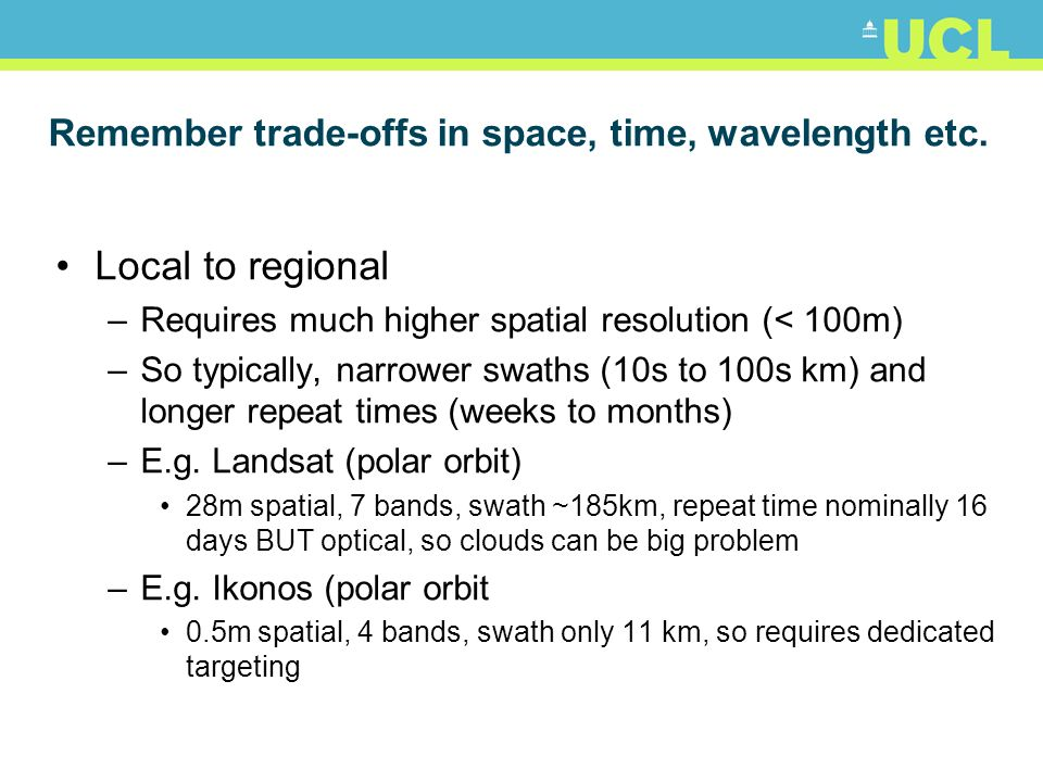 Remember trade-offs in space, time, wavelength etc. Local to regional –Requires much higher spatial resolution (< 100m) –So typically, narrower swaths