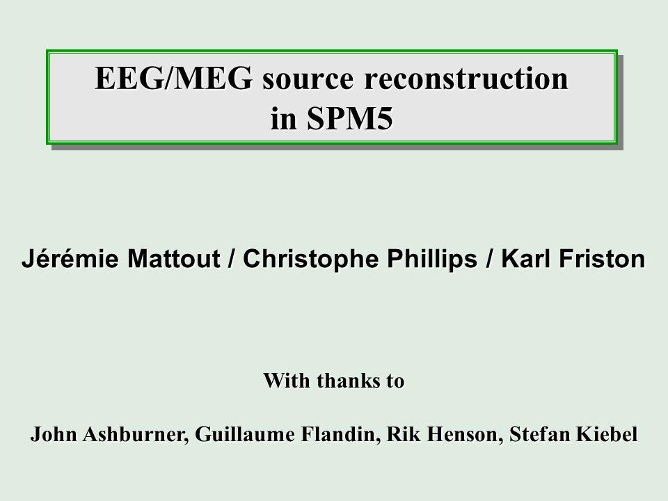 EEG/MEG source reconstruction in SPM5 Jérémie Mattout / Christophe Phillips / Karl Friston With thanks to John Ashburner, Guillaume Flandin, Rik Henso