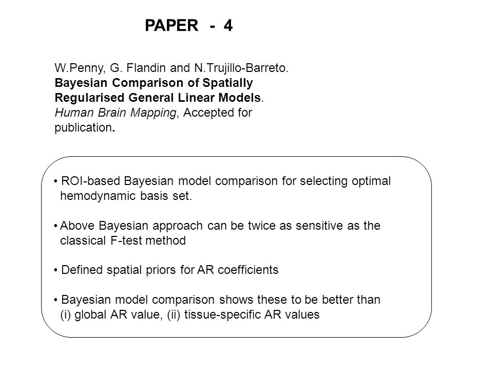 PAPER - 4 W.Penny, G. Flandin and N.Trujillo-Barreto.