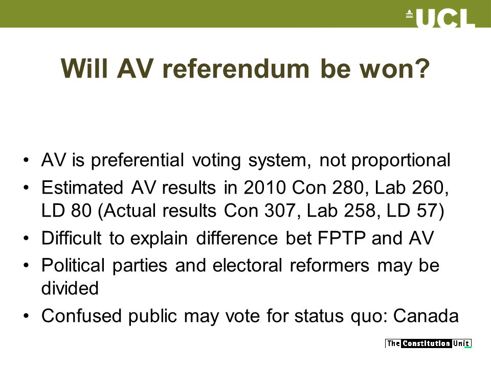 Will AV referendum be won? AV is preferential voting system, not proportional Estimated AV results in 2010 Con 280, Lab 260, LD 80 (Actual results Con