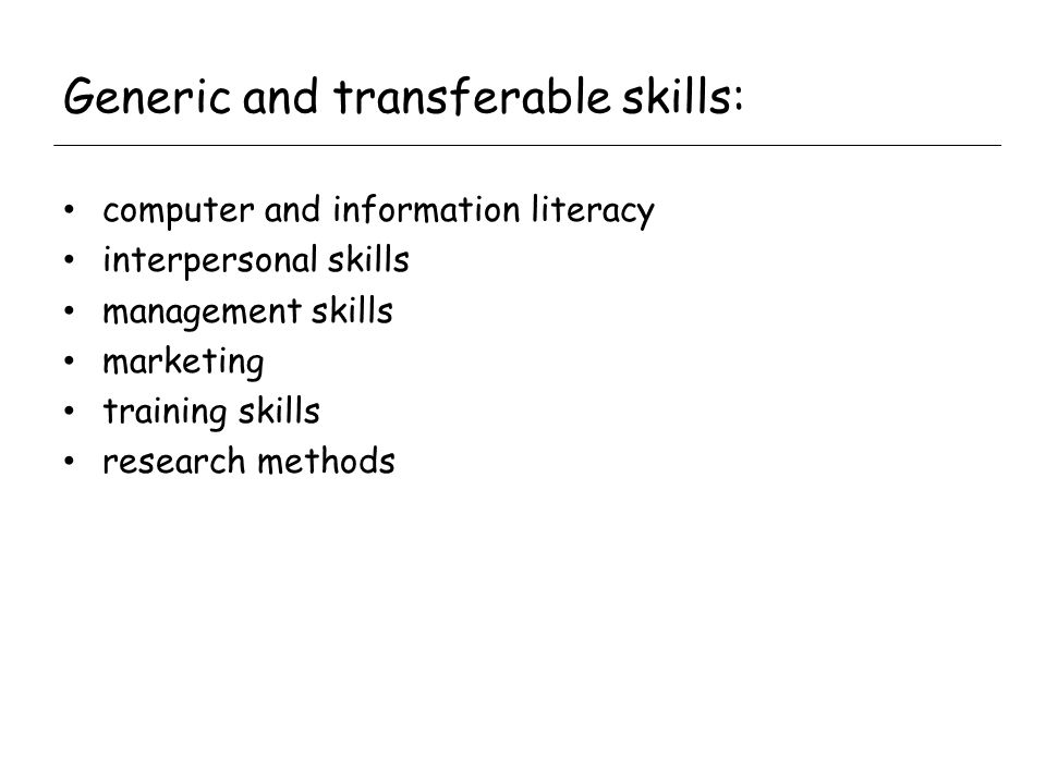Generic and transferable skills: computer and information literacy interpersonal skills management skills marketing training skills research methods