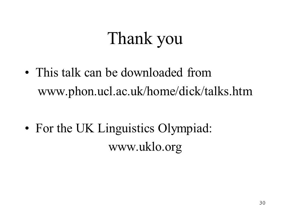 30 Thank you This talk can be downloaded from   For the UK Linguistics Olympiad: