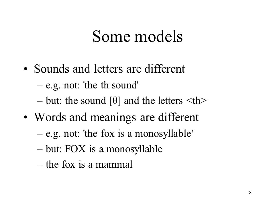 8 Some models Sounds and letters are different –e.g.