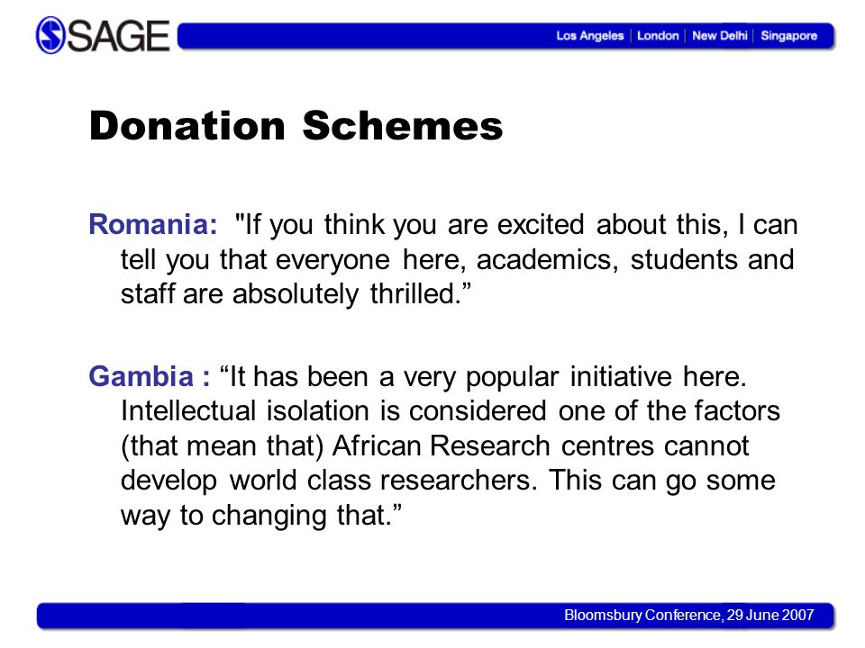 Bloomsbury Conference, 29 June 2007 Donation Schemes Romania: If you think you are excited about this, I can tell you that everyone here, academics, students and staff are absolutely thrilled.