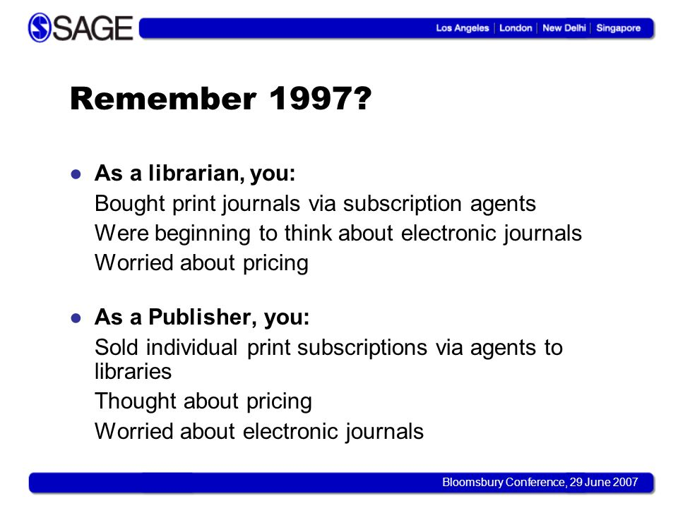 Bloomsbury Conference, 29 June 2007 New Pricing/Access Models National licence PPV converting to subscription Core + peripheral PPV Value-based pricing Open Access