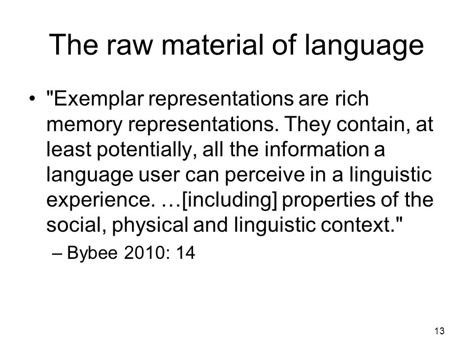 13 The raw material of language Exemplar representations are rich memory representations.