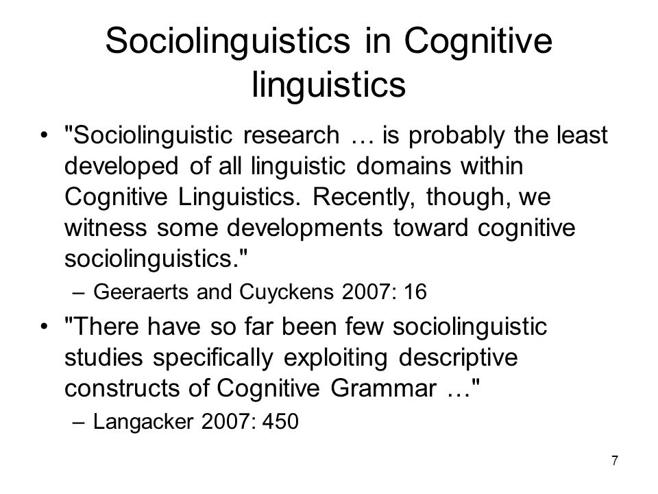 7 Sociolinguistics in Cognitive linguistics Sociolinguistic research … is probably the least developed of all linguistic domains within Cognitive Linguistics.