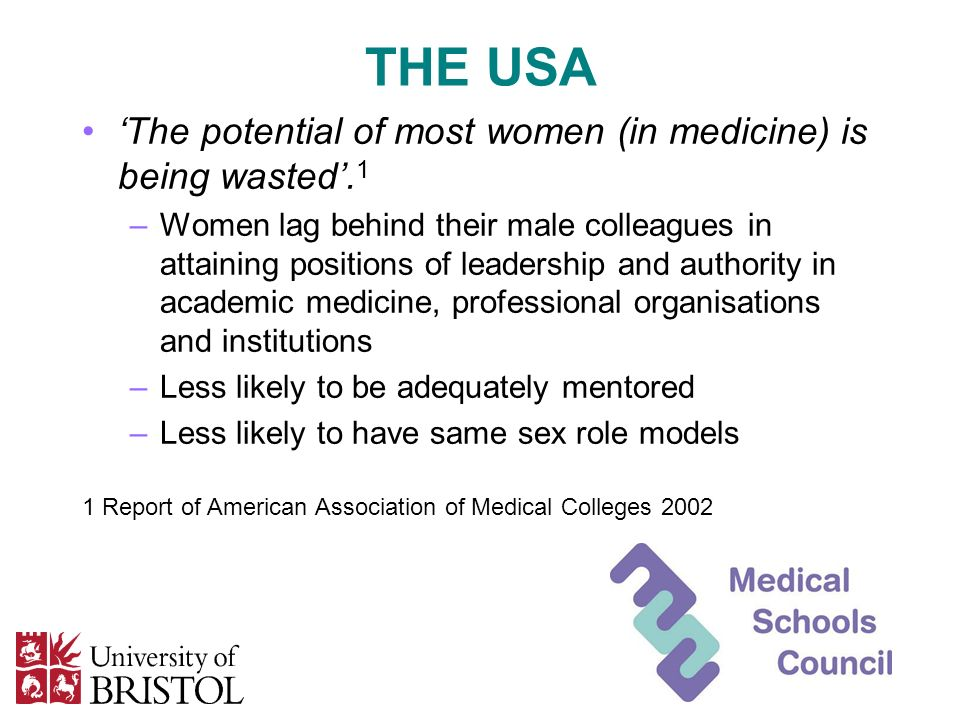 THE USA The potential of most women (in medicine) is being wasted. 1 –Women lag behind their male colleagues in attaining positions of leadership and