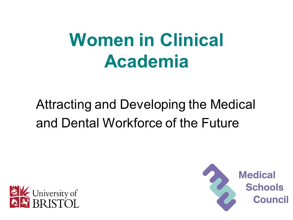 Women in Clinical Academia Attracting and Developing the Medical and Dental Workforce of the Future