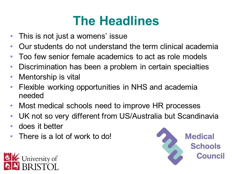 The Headlines This is not just a womens issue Our students do not understand the term clinical academia Too few senior female academics to act as role