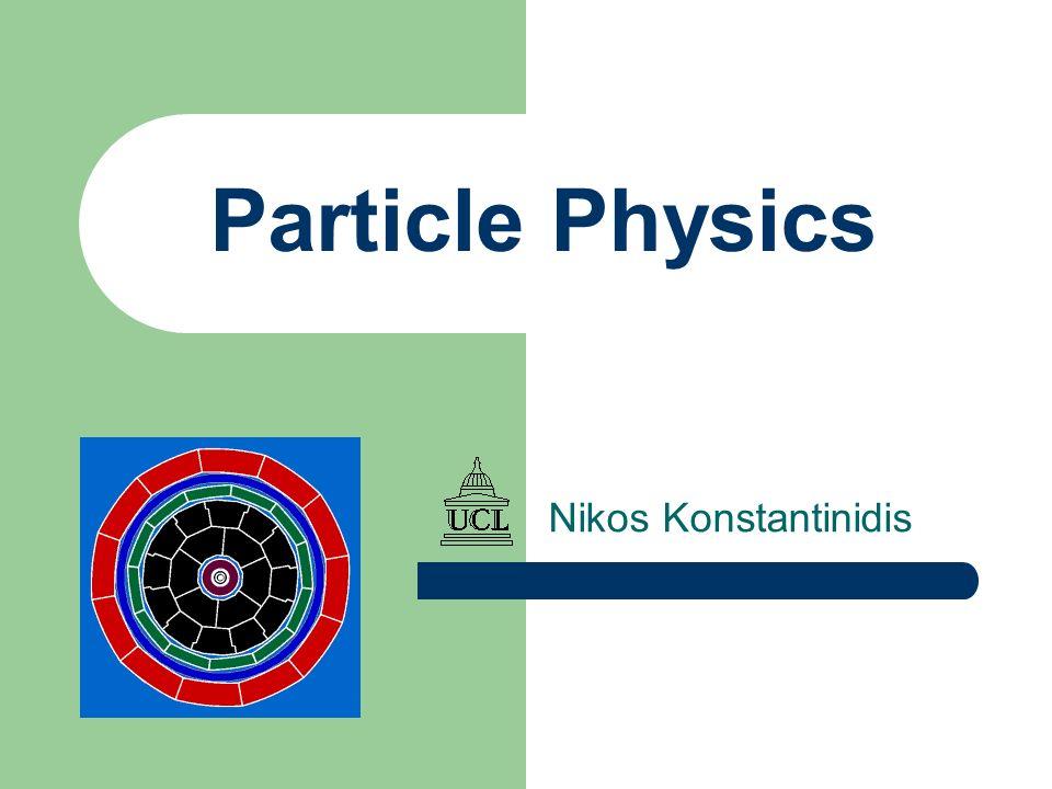 Particle Physics Nikos Konstantinidis