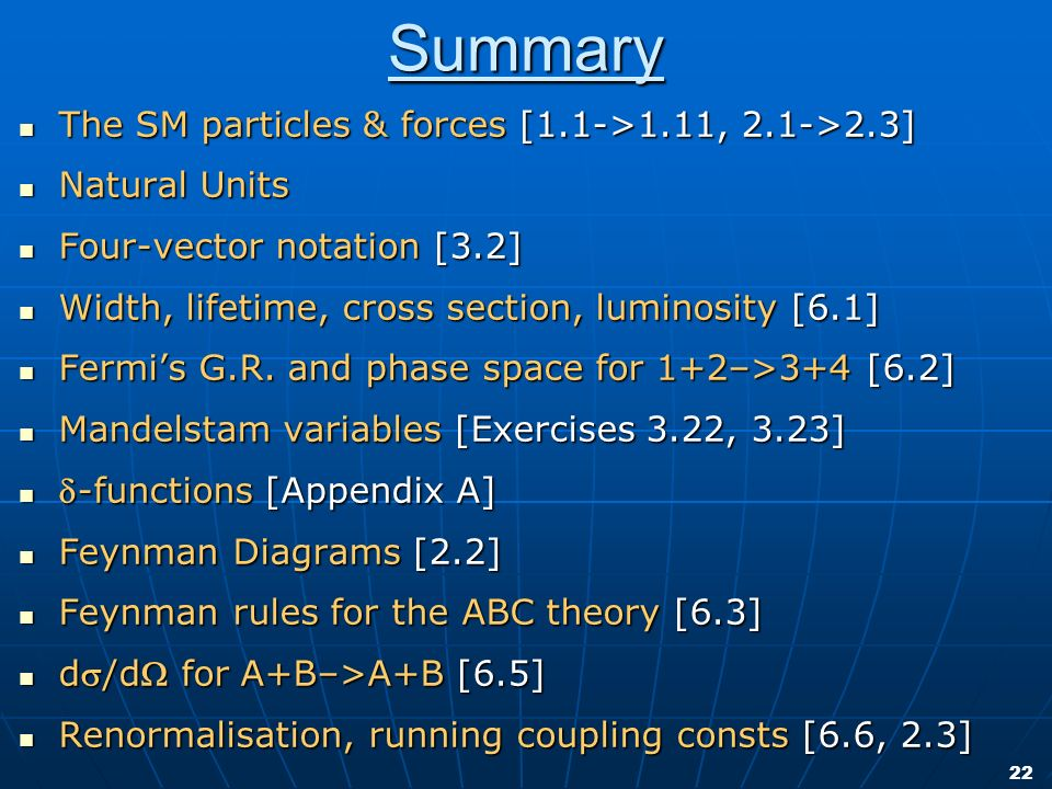 22 Summary The SM particles & forces [1.1->1.11, 2.1->2.3] The SM particles & forces [1.1->1.11, 2.1->2.3] Natural Units Natural Units Four-vector not