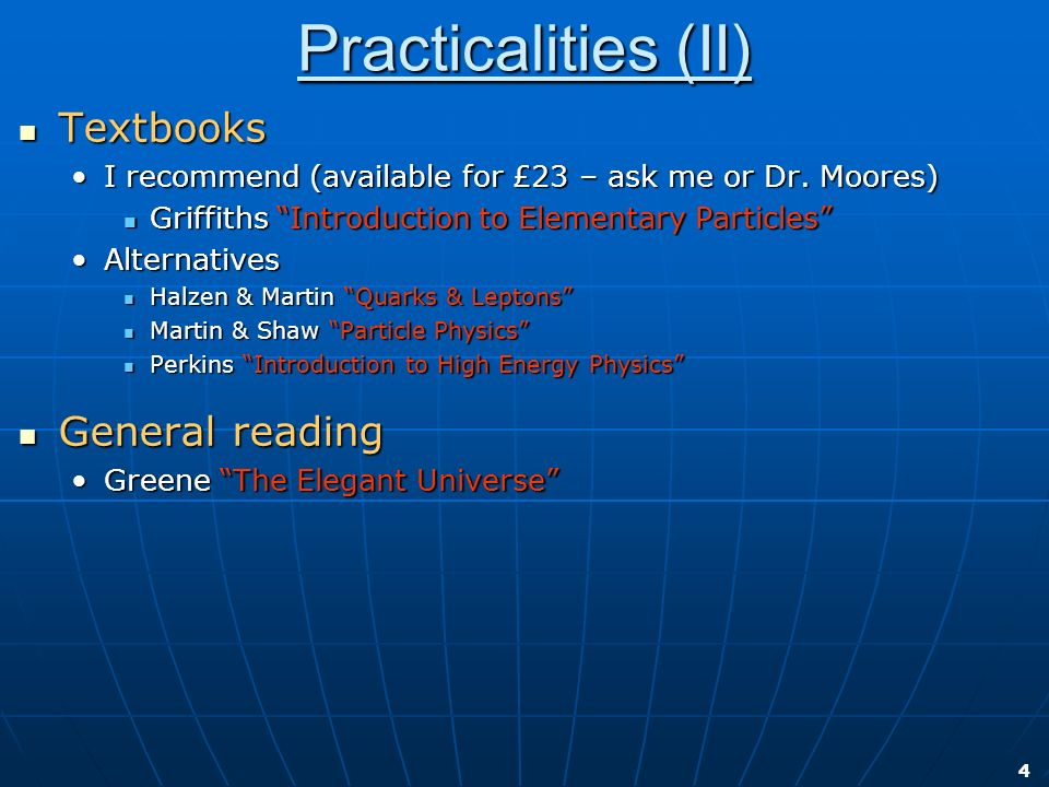 4 Practicalities (II) Textbooks Textbooks I recommend (available for £23 – ask me or Dr. Moores)I recommend (available for £23 – ask me or Dr. Moores)