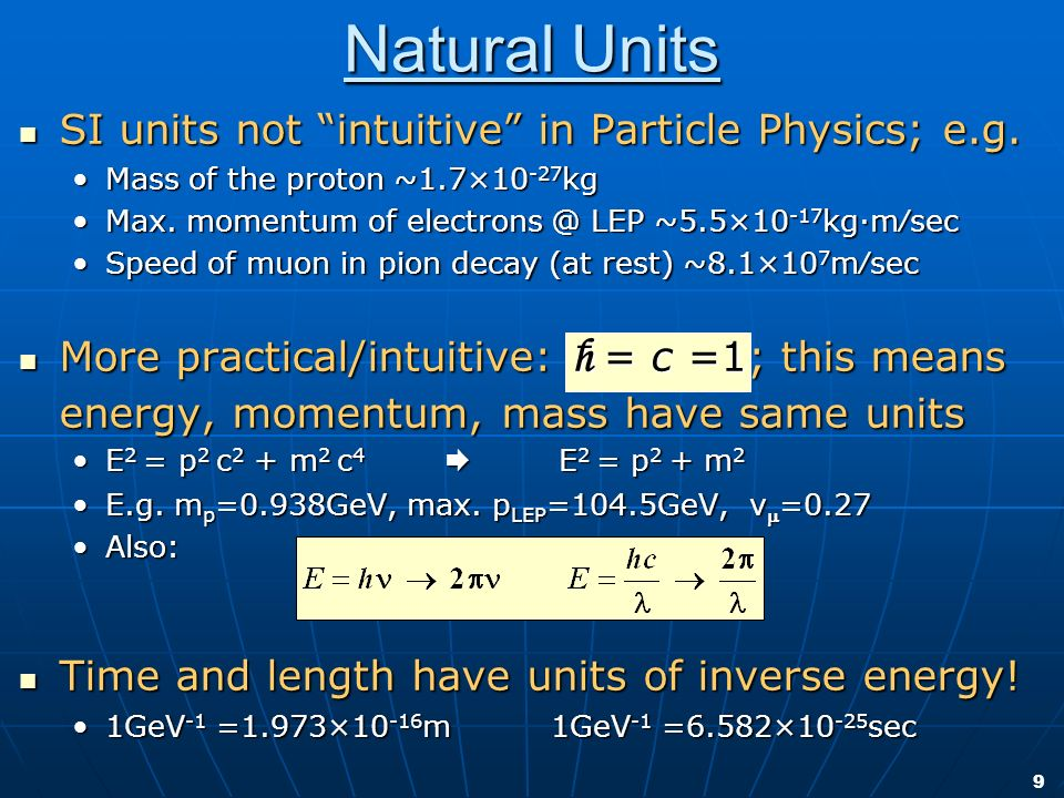 9 SI units not intuitive in Particle Physics; e.g. SI units not intuitive in Particle Physics; e.g. Mass of the proton ~1.7×10 -27 kgMass of the proto