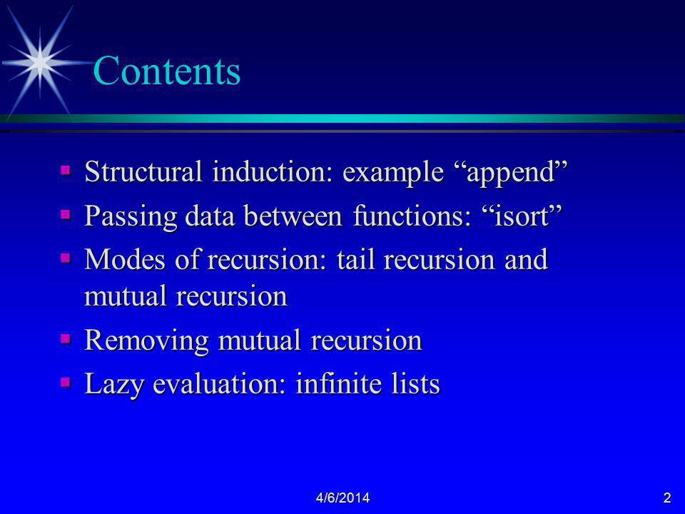 4/6/20142 Contents Structural induction: example append Structural induction: example append Passing data between functions: isort Passing data betwee