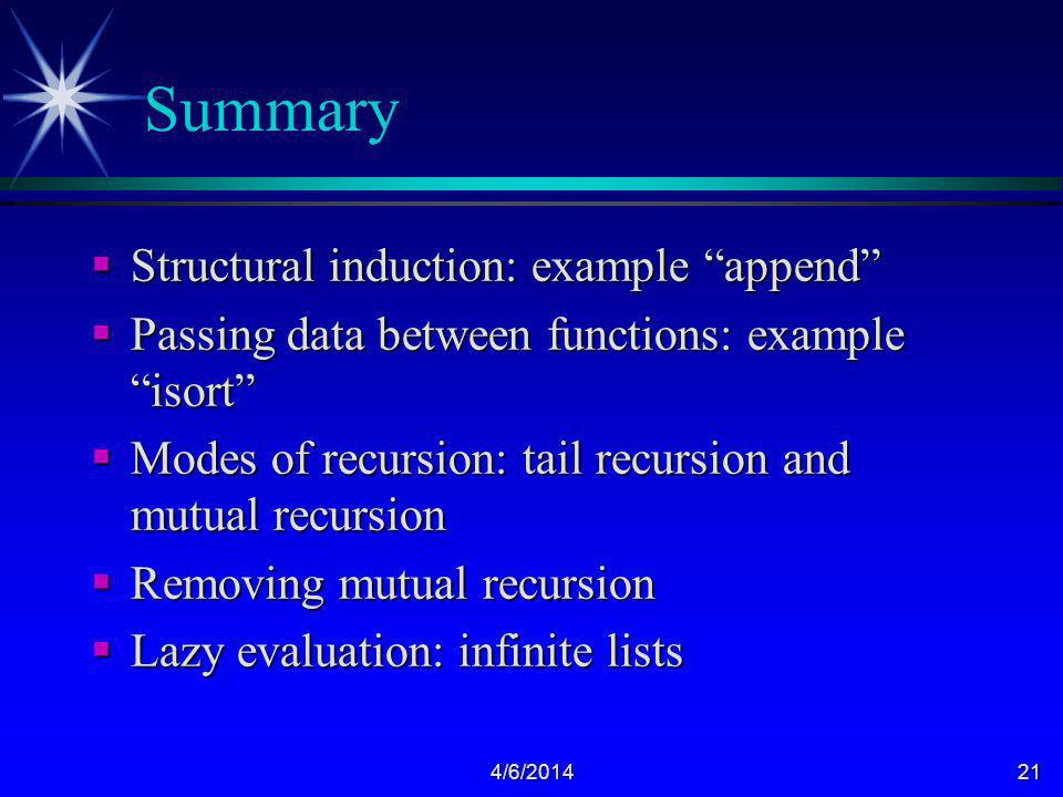 4/6/201421 Summary Structural induction: example append Structural induction: example append Passing data between functions: example isort Passing dat