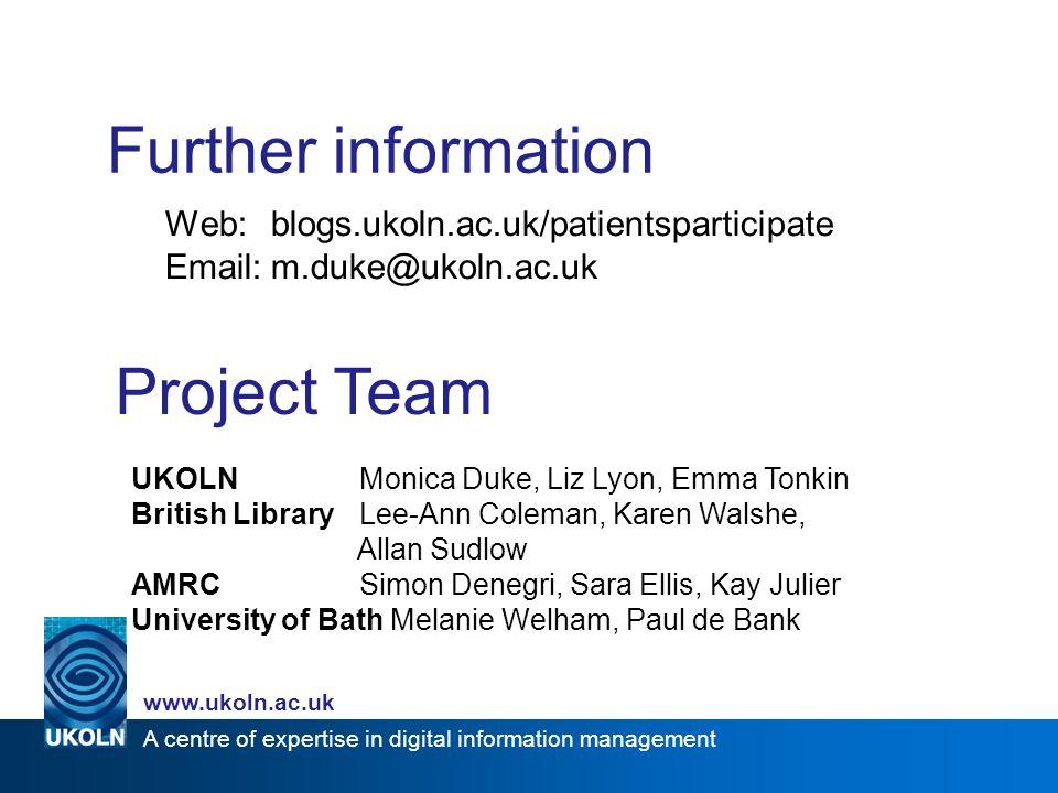 A centre of expertise in digital information management www.ukoln.ac.uk Further information Web:blogs.ukoln.ac.uk/patientsparticipate Email:m.duke@uko