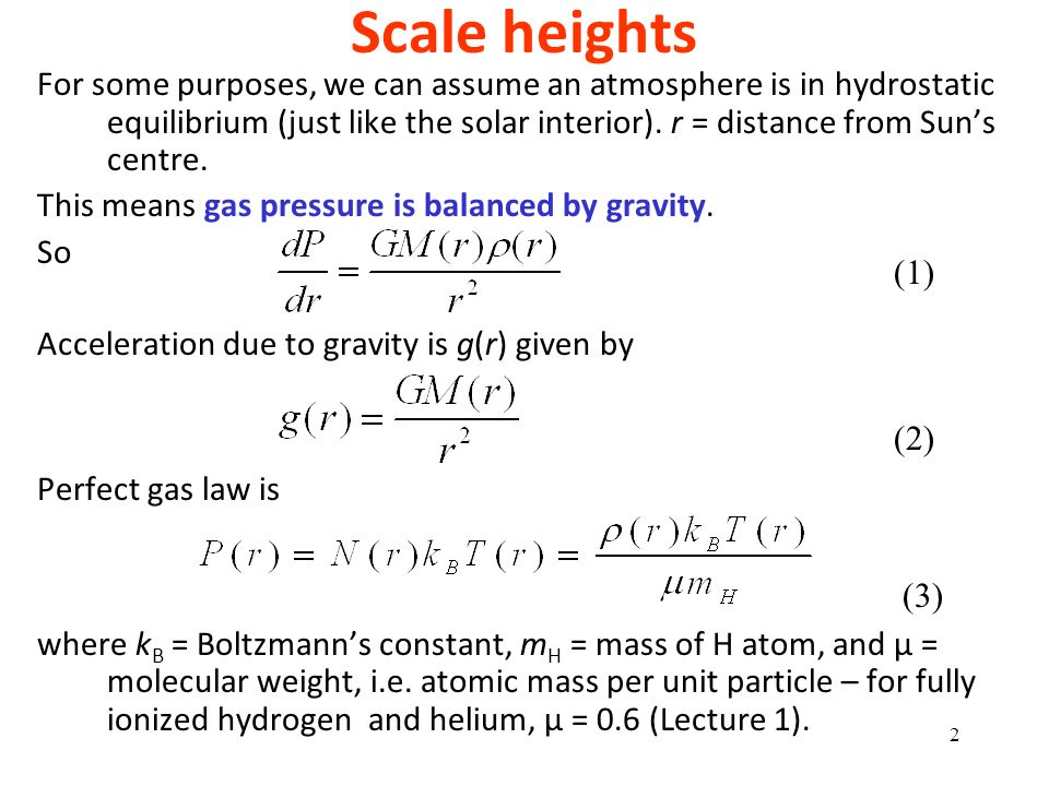 Scale heights For some purposes, we can assume an atmosphere is in hydrostatic equilibrium (just like the solar interior). r = distance from Suns cent