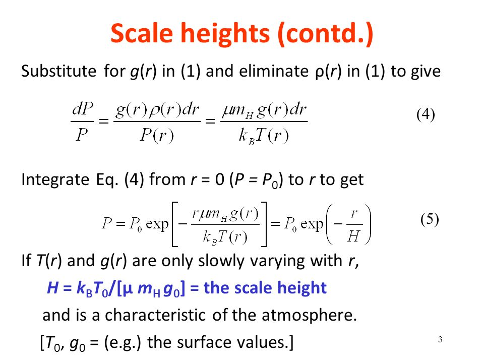 Scale heights (contd.) Substitute for g(r) in (1) and eliminate ρ(r) in (1) to give Integrate Eq. (4) from r = 0 (P = P 0 ) to r to get If T(r) and g(