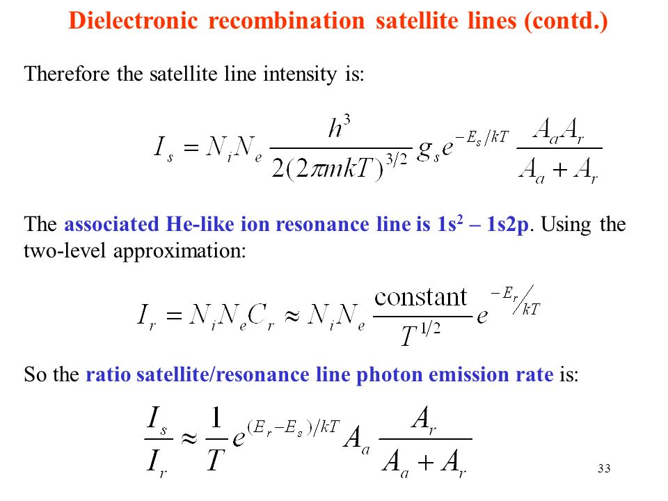 Therefore the satellite line intensity is: The associated He-like ion resonance line is 1s 2 – 1s2p. Using the two-level approximation: Dielectronic r