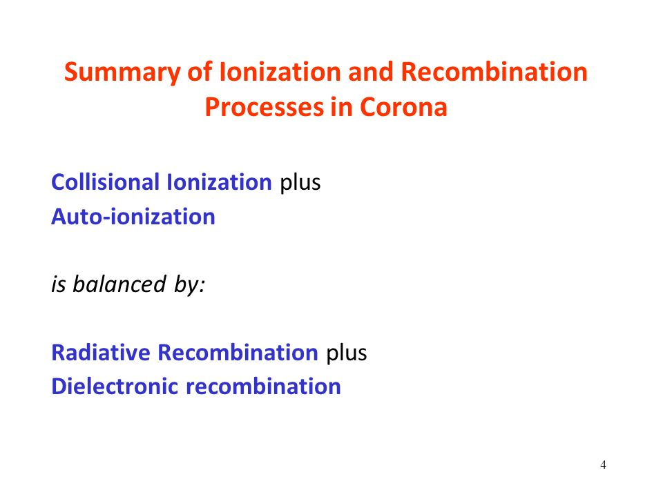 Summary of Ionization and Recombination Processes in Corona Collisional Ionization plus Auto-ionization is balanced by: Radiative Recombination plus D