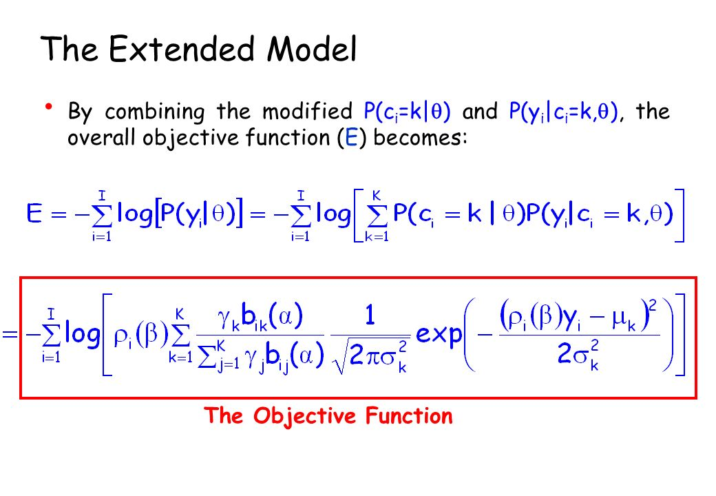 The Extended Model By combining the modified P(c i =k  ) and P(y i  c i =k, ), the overall objective function (E) becomes: The Objective Function