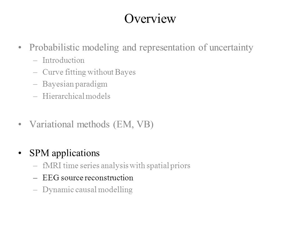 Overview Probabilistic modeling and representation of uncertainty –Introduction –Curve fitting without Bayes –Bayesian paradigm –Hierarchical models V