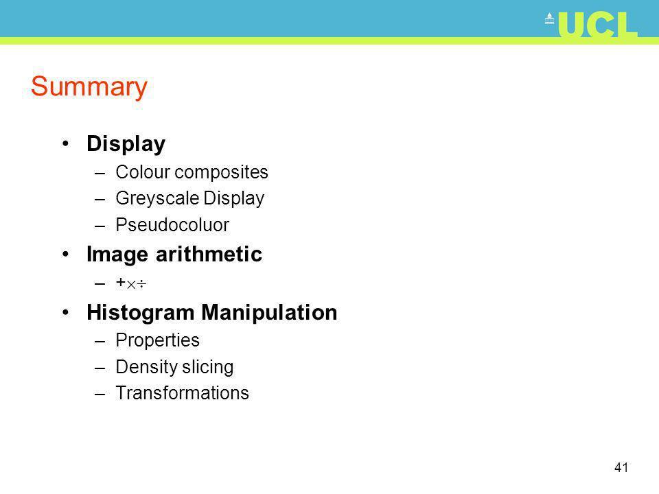 41 Summary Display –Colour composites –Greyscale Display –Pseudocoluor Image arithmetic –+ Histogram Manipulation –Properties –Density slicing –Transformations