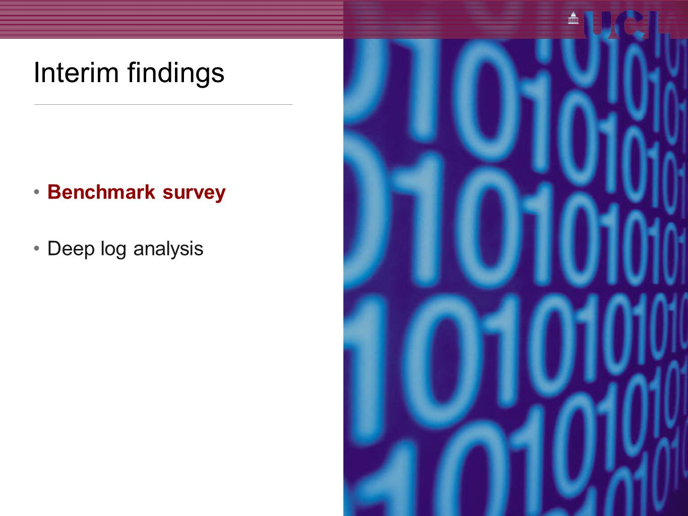 Interim findings Benchmark survey Deep log analysis