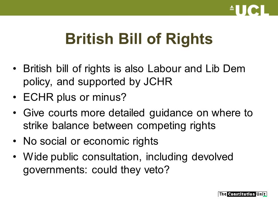 British Bill of Rights British bill of rights is also Labour and Lib Dem policy, and supported by JCHR ECHR plus or minus.