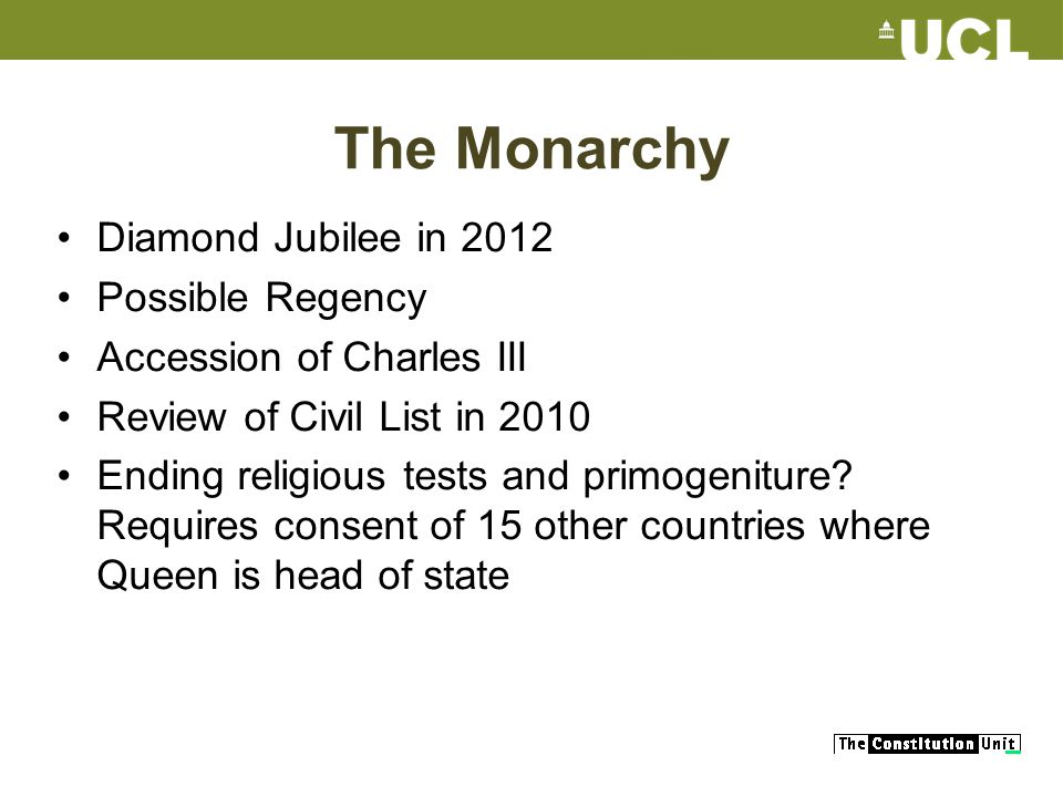 The Monarchy Diamond Jubilee in 2012 Possible Regency Accession of Charles III Review of Civil List in 2010 Ending religious tests and primogeniture.