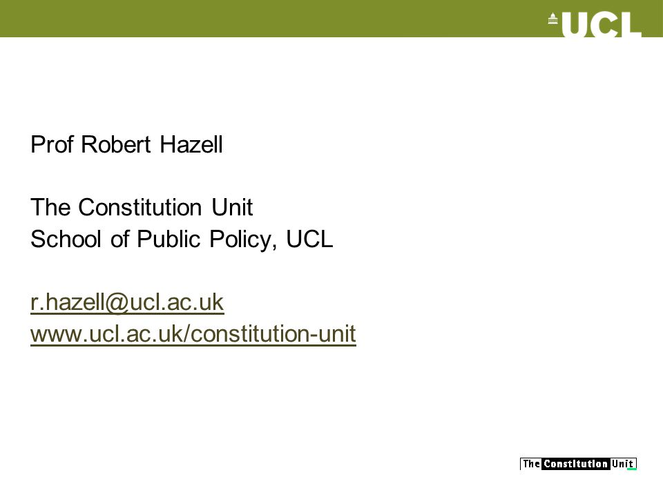 Prof Robert Hazell The Constitution Unit School of Public Policy, UCL