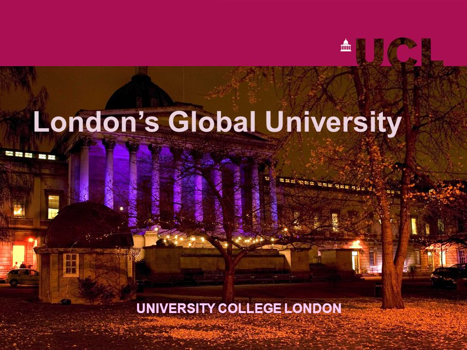 Londons Global University UNIVERSITY COLLEGE LONDON