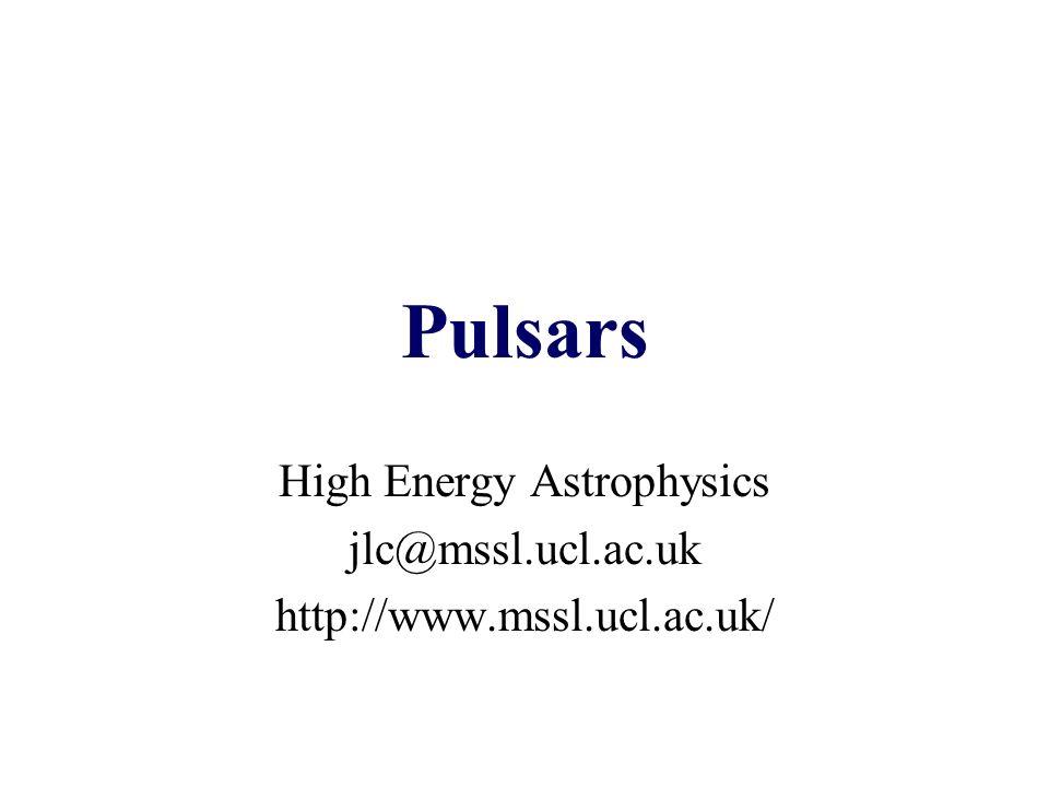Pulsars High Energy Astrophysics jlc@mssl.ucl.ac.uk http://www.mssl.ucl.ac.uk/