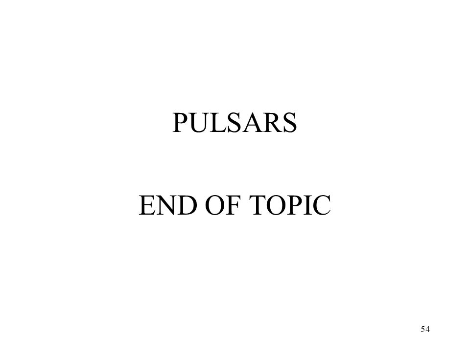 54 PULSARS END OF TOPIC