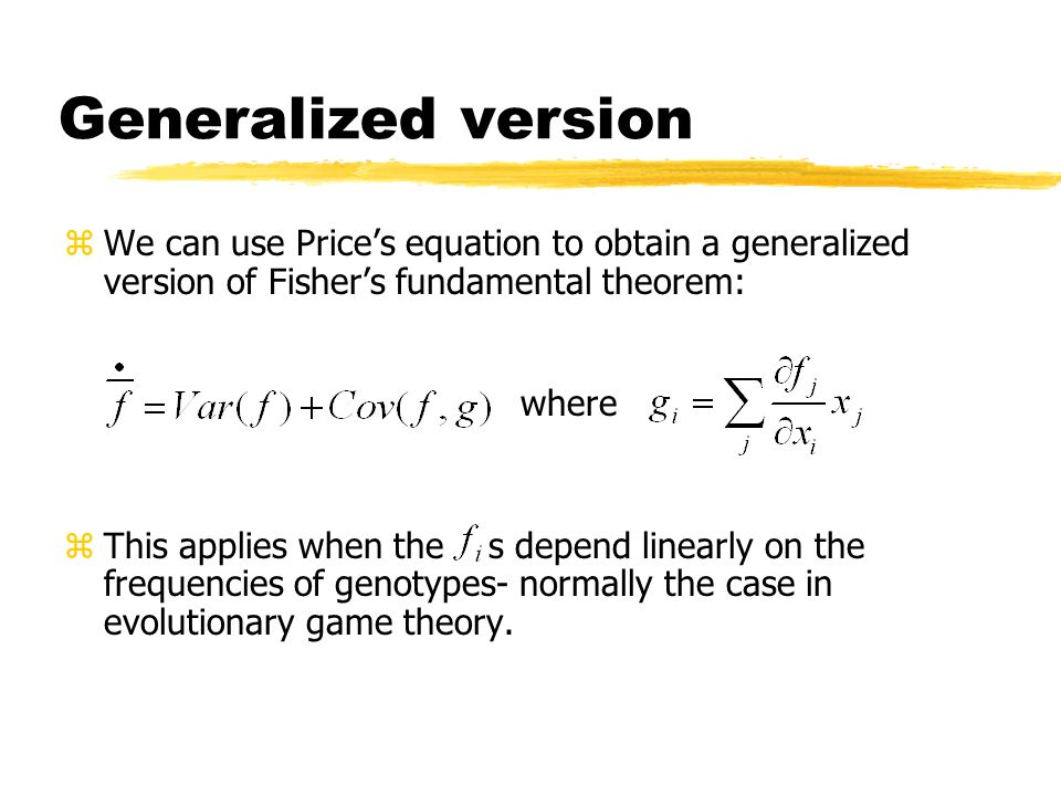 Generalized version zWe can use Prices equation to obtain a generalized version of Fishers fundamental theorem: where zThis applies when the s depend