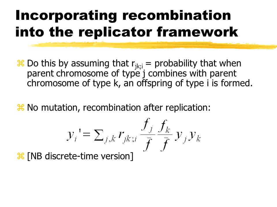 Incorporating recombination into the replicator framework zDo this by assuming that r jk;i = probability that when parent chromosome of type j combine