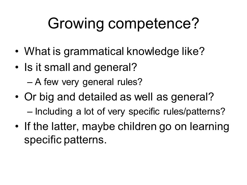 Growing competence. What is grammatical knowledge like.