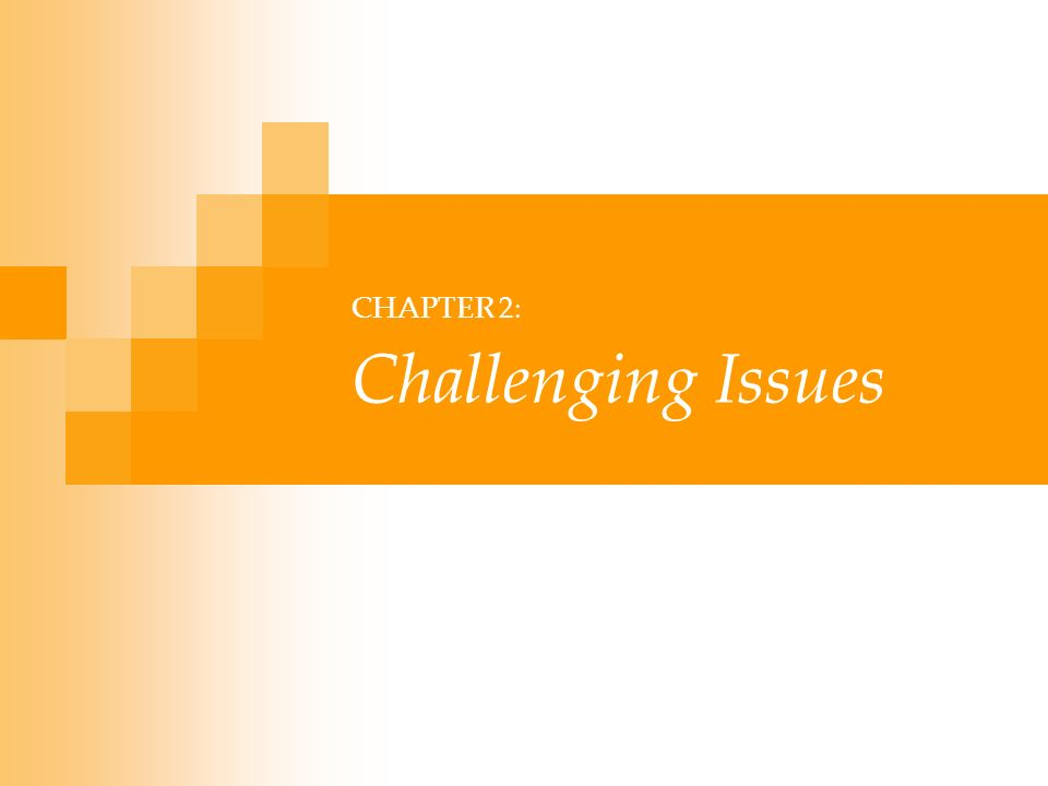 CHAPTER 2: Challenging Issues