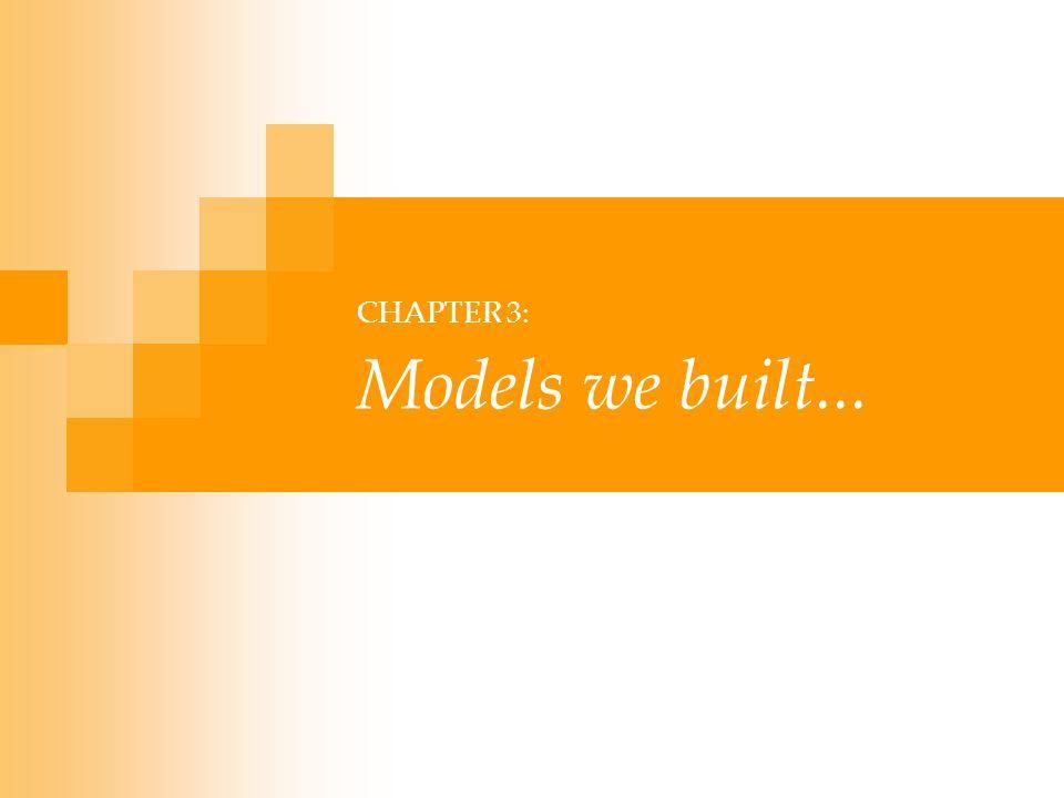 CHAPTER 3: Models we built...