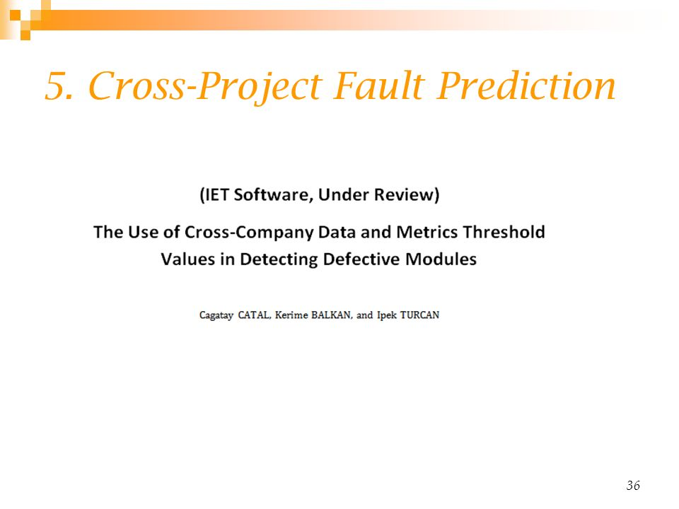 5. Cross-Project Fault Prediction 36