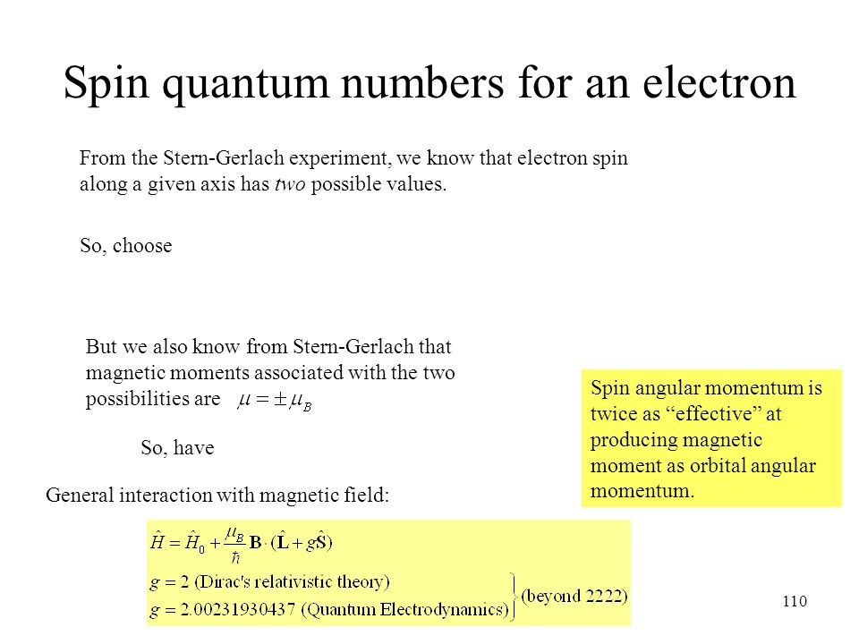 2222 Quantum Physics 2007-8110 Spin quantum numbers for an electron General interaction with magnetic field: From the Stern-Gerlach experiment, we kno