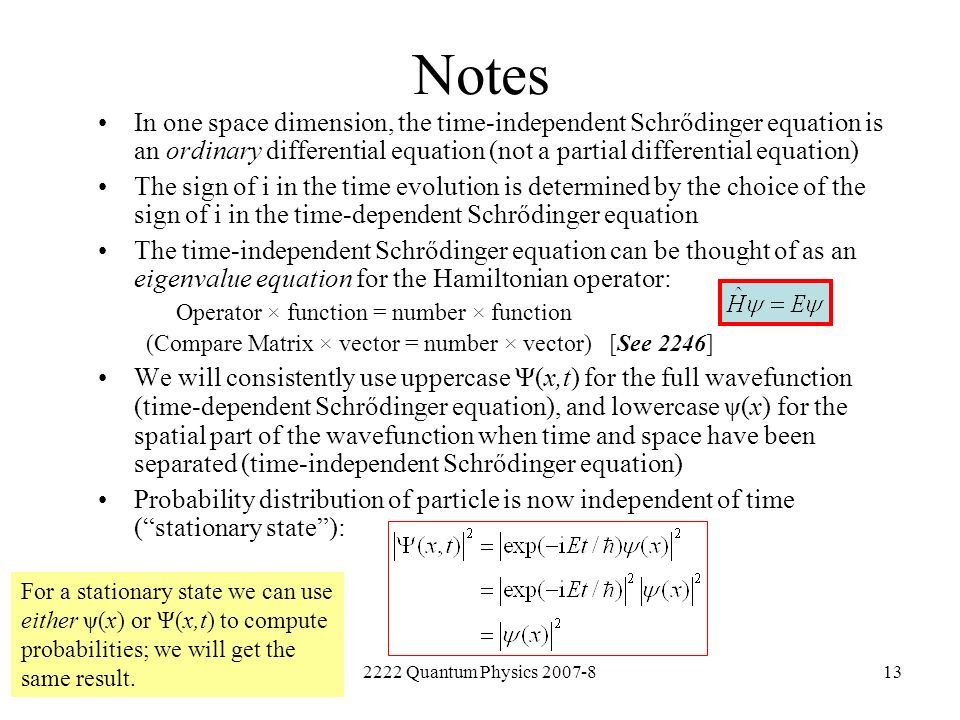 2222 Quantum Physics 2007-813 Notes In one space dimension, the time-independent Schrődinger equation is an ordinary differential equation (not a part
